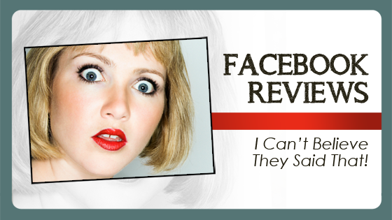 Facebook Reviews: I Can't Believe They Said That!