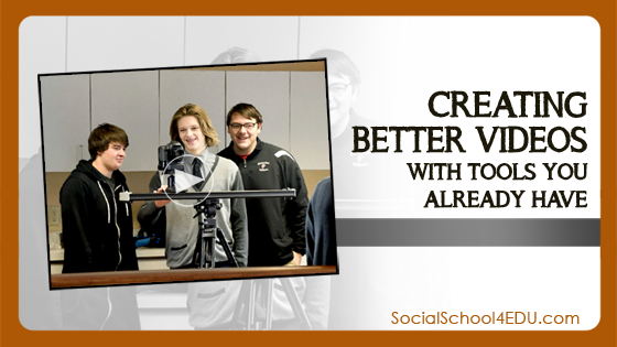 Creating Better Videos with Tools You Already Have