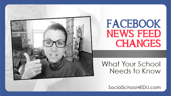 Facebook News Feed Changes – What Your School Needs to Know
