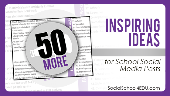 50 More Inspiring Ideas for School Social Media Posts