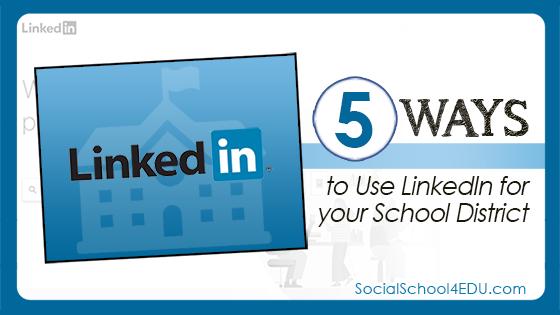 5 Ways to Use LinkedIn for Your School District - #SocialSchool4EDU
