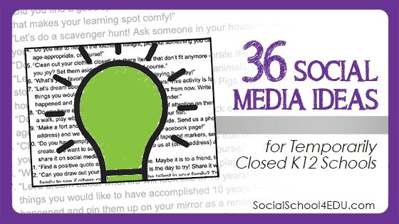 36 Social Media Ideas for Temporarily Closed K12 Schools