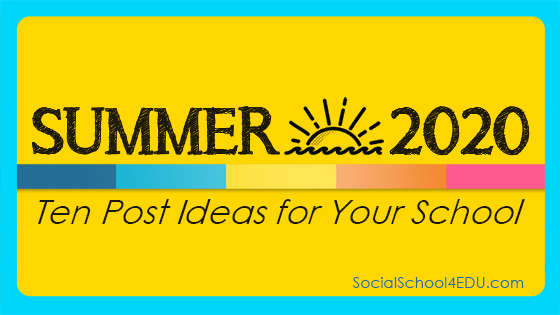 Summer 2020 – Ten Post Ideas for Your School