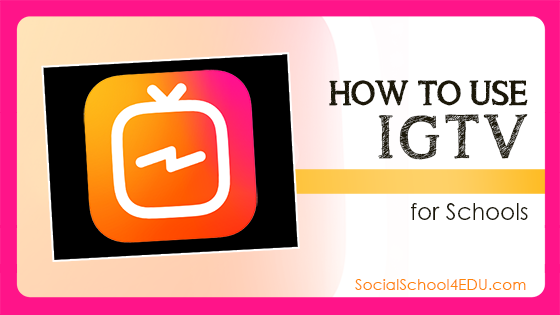 How to Use IGTV for Schools