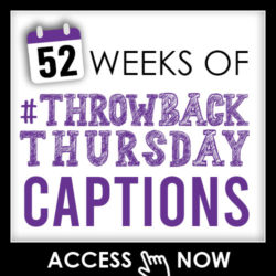 52 Weeks of Throwback Thursday Captions